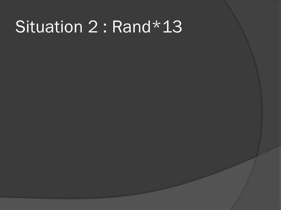 Situation 2 : Rand*13