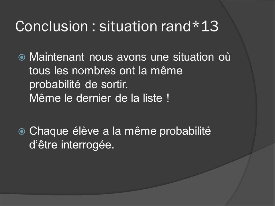 Conclusion : situation rand*13 Maintenant nous avons une situation où tous les nombres ont la même probabilité de sortir. Même le dernier de la liste