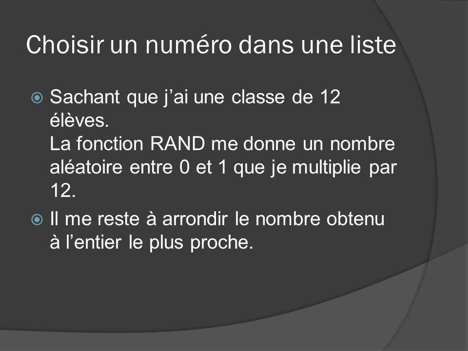 Choisir un numéro dans une liste Sachant que jai une classe de 12 élèves. La fonction RAND me donne un nombre aléatoire entre 0 et 1 que je multiplie