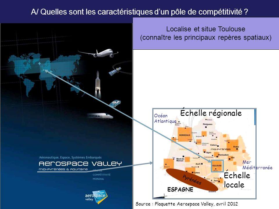 A/ Quelles sont les caractéristiques dun pôle de compétitivité ? Localise et situe Toulouse (connaître les principaux repères spatiaux) Échelle région
