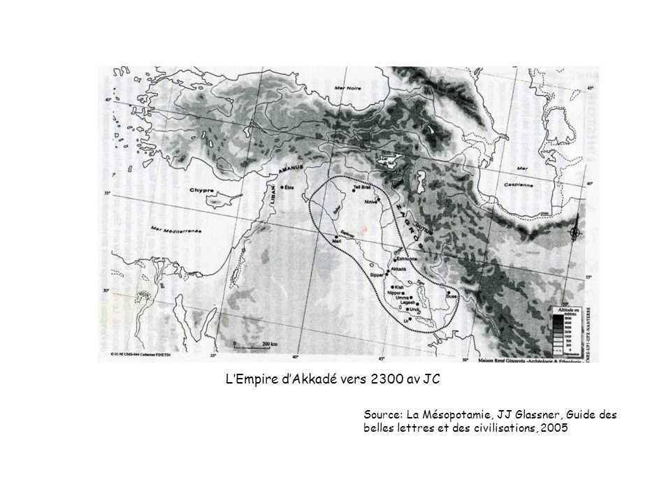 LEmpire dAkkadé vers 2300 av JC Source: La Mésopotamie, JJ Glassner, Guide des belles lettres et des civilisations, 2005
