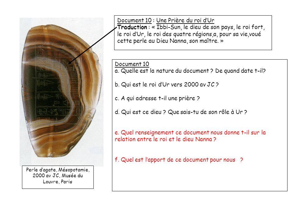 Perle dagate, Mésopotamie, 2000 av JC, Musée du Louvre, Paris Document 10 : Une Prière du roi dUr Traduction : « Ibbi-Sun, le dieu de son pays, le roi