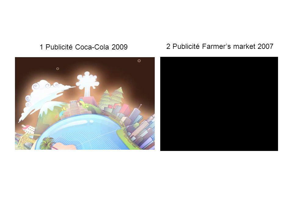 1 Publicité Coca-Cola 2009 2 Publicité Farmers market 2007