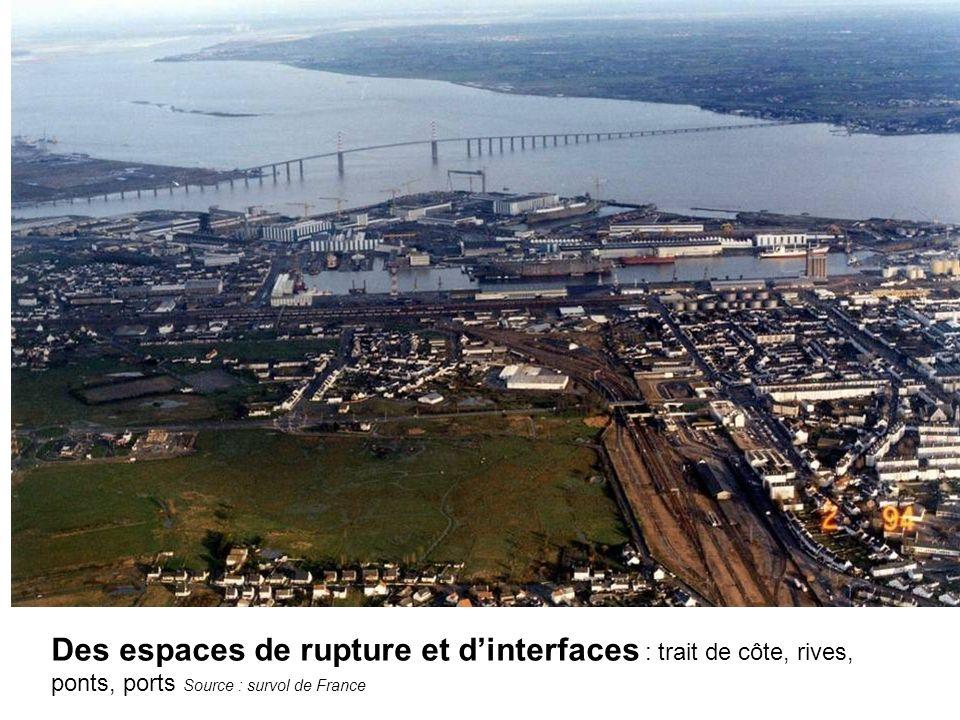 Des espaces de rupture et dinterfaces : trait de côte, rives, ponts, ports Source : survol de France