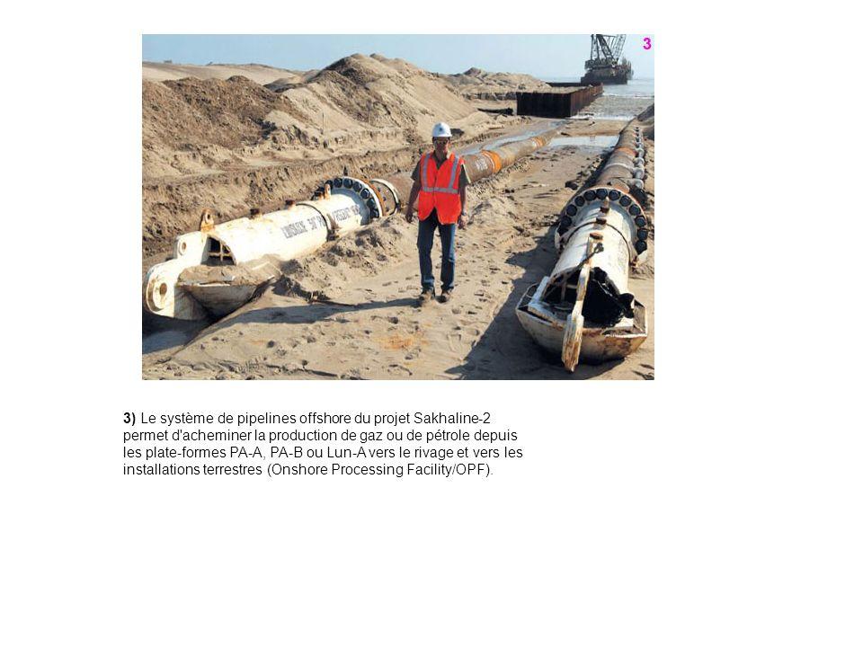 3) Le système de pipelines offshore du projet Sakhaline-2 permet d'acheminer la production de gaz ou de pétrole depuis les plate-formes PA-A, PA-B ou