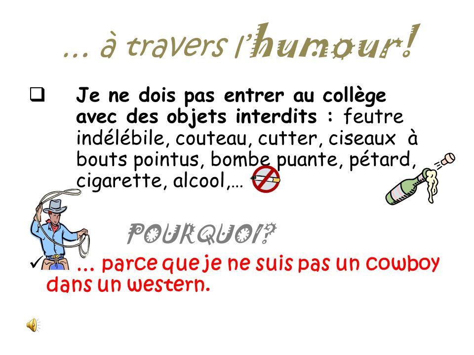 … à travers l humour! Jobéis aux adultes du collège… POURQUOI?.. parce que « cest la vie ! », comme disent les Français.