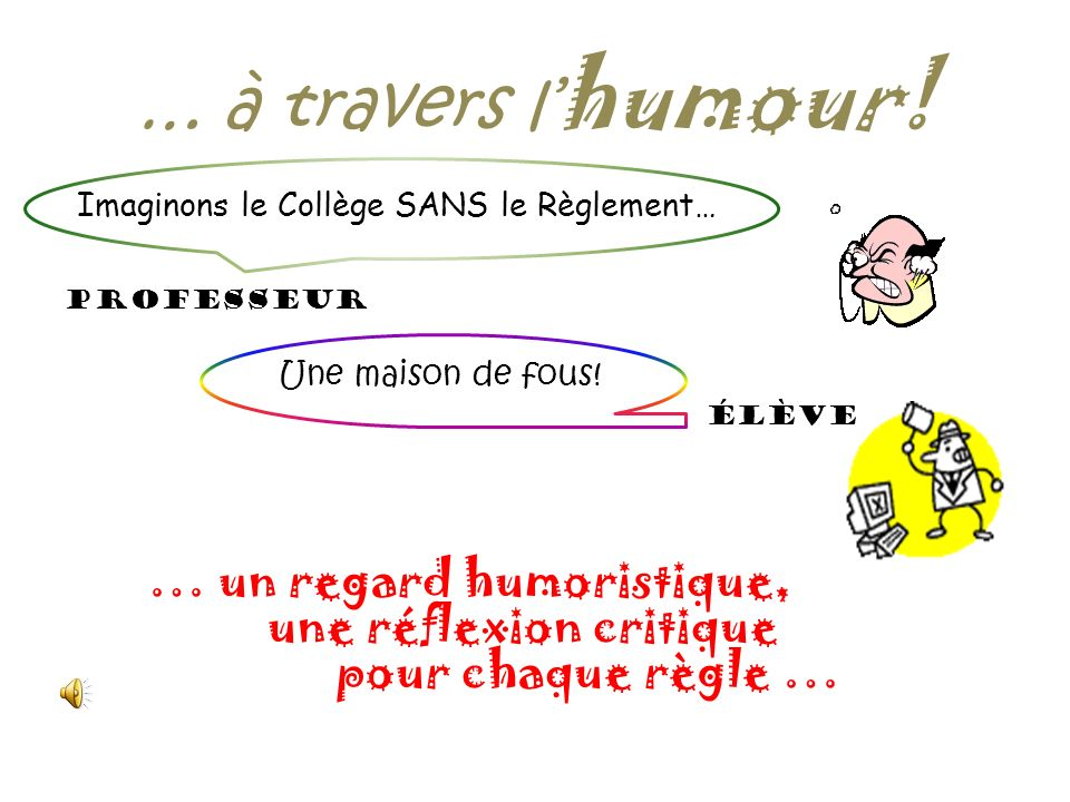 Recherchons le POURQUOI dans le Règlement … à travers l humour! Auteurs: élèves de CLA Jaune Copyright: avril 2009