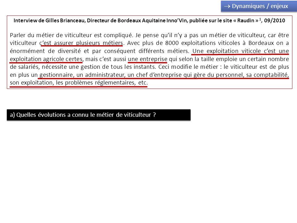 Interview de Gilles Brianceau, Directeur de Bordeaux Aquitaine InnoVin, publiée sur le site « Raudin » 1, 09/2010 Parler du métier de viticulteur est