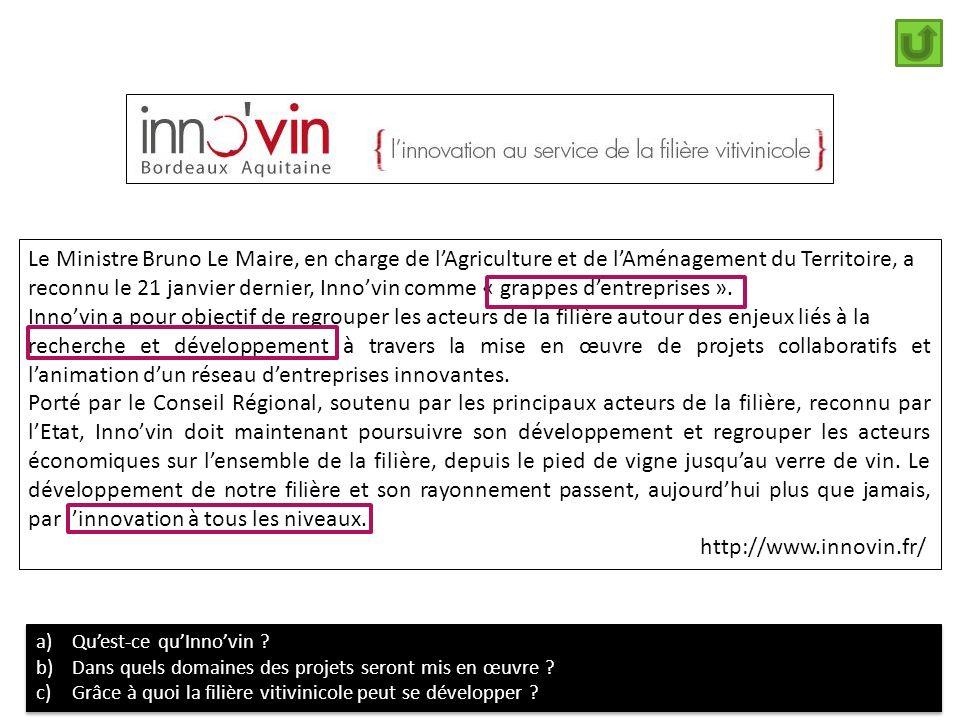 Le Ministre Bruno Le Maire, en charge de lAgriculture et de lAménagement du Territoire, a reconnu le 21 janvier dernier, Innovin comme « grappes dentr
