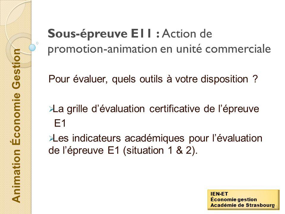 Animation Économie Gestion IEN-ET Économie gestion Académie de Strasbourg Sous-épreuve E11 : Action de promotion-animation en unité commerciale La sou