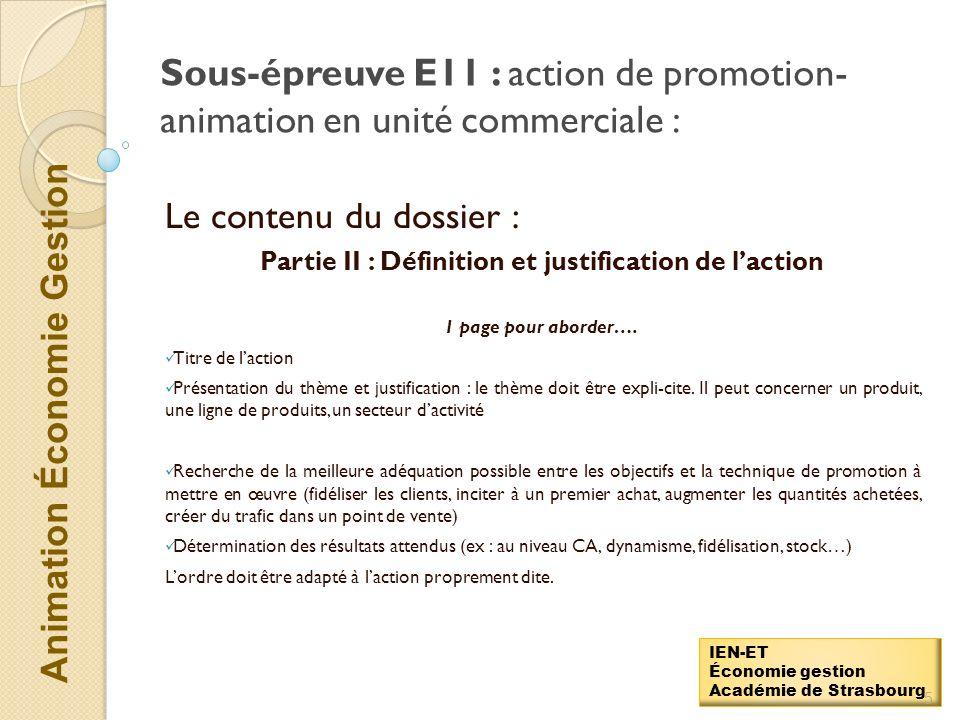 Animation Économie Gestion IEN-ET Économie gestion Académie de Strasbourg Sous-épreuve E11 : action de promotion- animation en unité commerciale : Le contenu du dossier : PARTIE I : La présentation du point de vente 3 pages pour aborder….