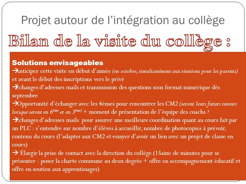 Projet autour de lintégration au collège Solutions envisageables Anticiper cette visite en début dannée (en octobre, simultanément aux réunions pour l