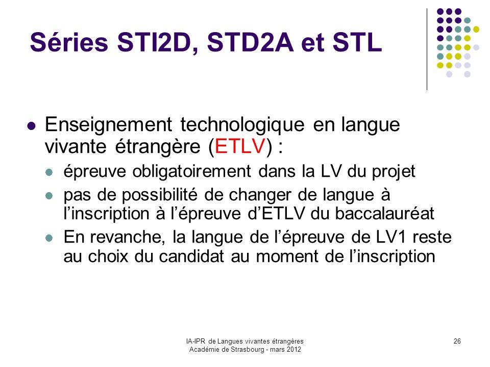 IA-IPR de Langues vivantes étrangères Académie de Strasbourg - mars 2012 26 Séries STI2D, STD2A et STL Enseignement technologique en langue vivante ét