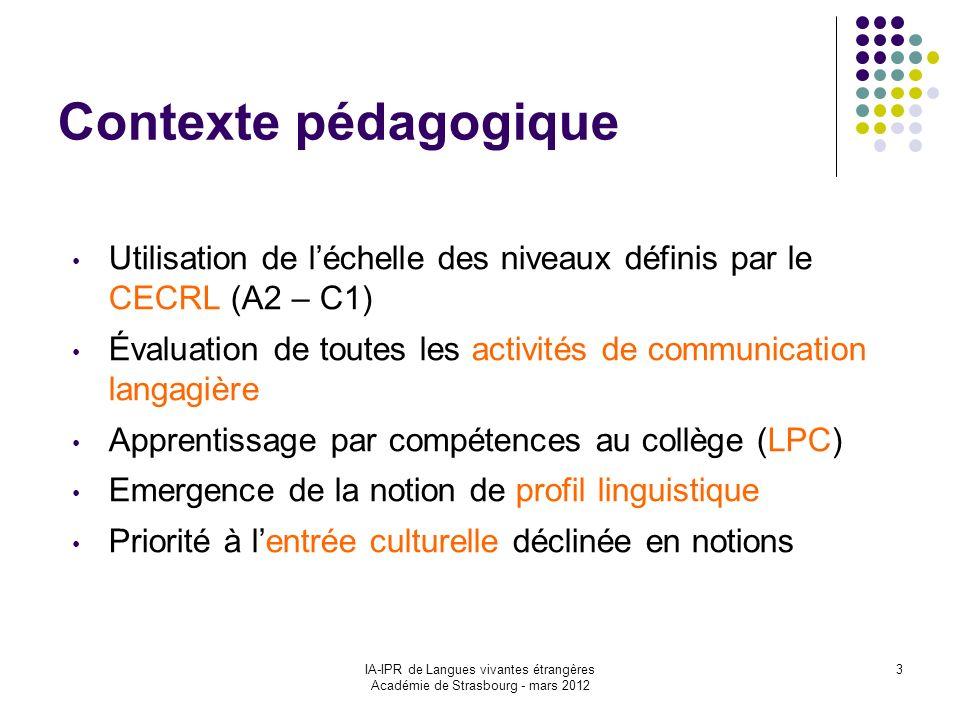 IA-IPR de Langues vivantes étrangères Académie de Strasbourg - mars 2012 3 Contexte pédagogique Utilisation de léchelle des niveaux définis par le CEC
