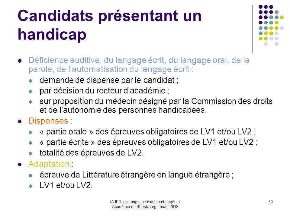 IA-IPR de Langues vivantes étrangères Académie de Strasbourg - mars 2012 30 Candidats présentant un handicap Déficience auditive, du langage écrit, du