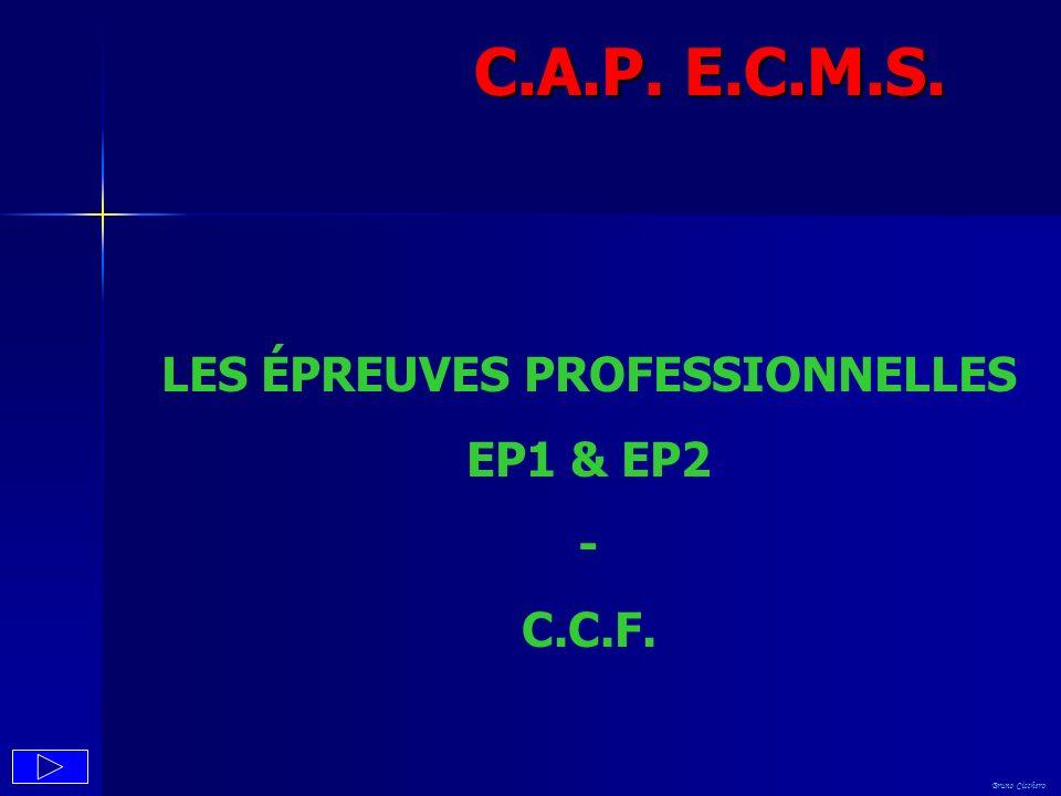 LES ÉPREUVES PROFESSIONNELLES EP1 & EP2 - C.C.F. C.A.P. E.C.M.S. Bruno Cicchero