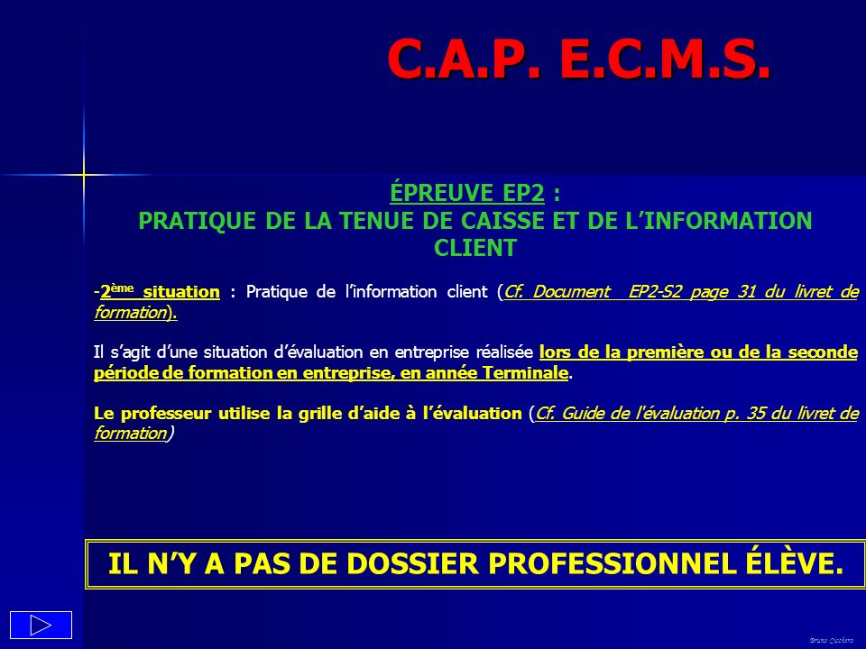 Bruno Cicchero C.A.P. E.C.M.S. ÉPREUVE EP2 : PRATIQUE DE LA TENUE DE CAISSE ET DE LINFORMATION CLIENT -2 ème situation : Pratique de linformation clie
