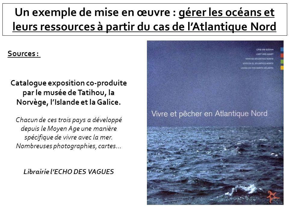 Un exemple de mise en œuvre : gérer les océans et leurs ressources à partir du cas de lAtlantique Nord Sources : Catalogue exposition co-produite par
