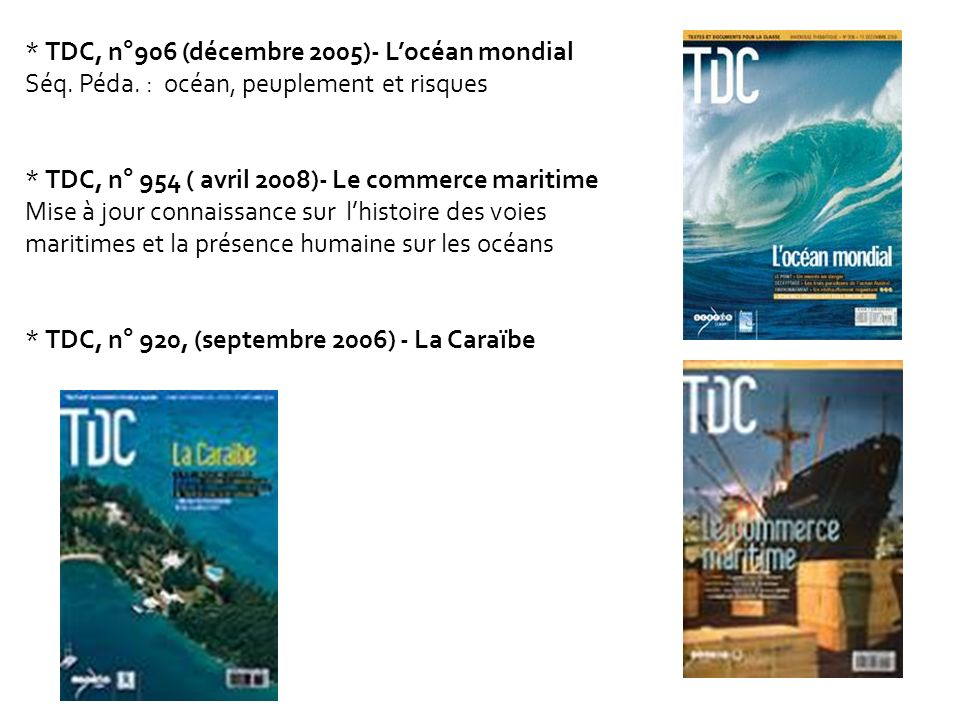* TDC, n°906 (décembre 2005)- Locéan mondial Séq. Péda. : océan, peuplement et risques * TDC, n° 954 ( avril 2008)- Le commerce maritime Mise à jour c