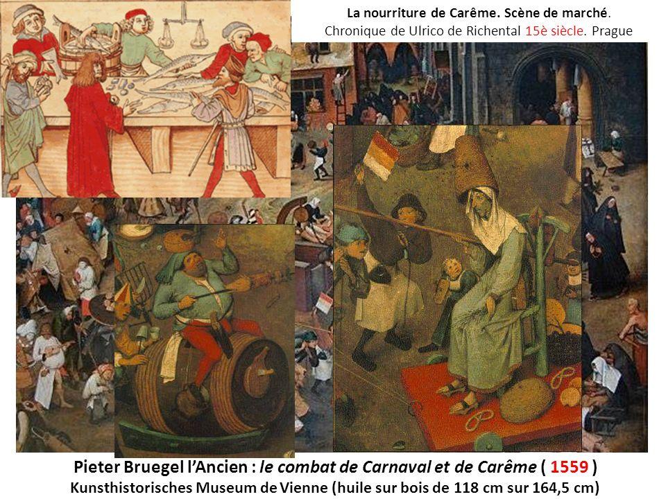 Pieter Bruegel lAncien : le combat de Carnaval et de Carême ( 1559 ) Kunsthistorisches Museum de Vienne (huile sur bois de 118 cm sur 164,5 cm) La nou