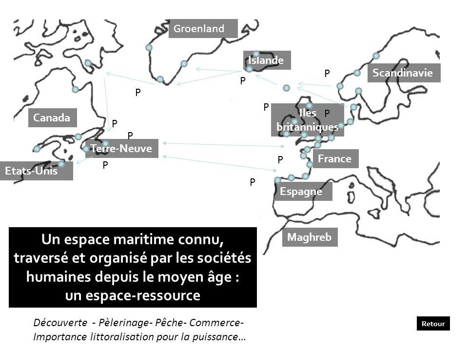 Scandinavie France Iles britanniques Espagne Maghreb Islande Groenland Canada Etats-Unis Terre-Neuve P P P P P P P P P P Retour Un espace maritime con