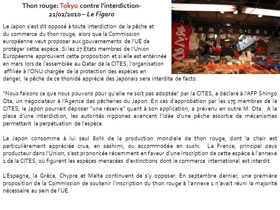 Thon rouge: Tokyo contre l'interdiction- 22/02/2010 – Le Figaro Le Japon s'est dit opposé à toute interdiction de la pêche et du commerce du thon roug