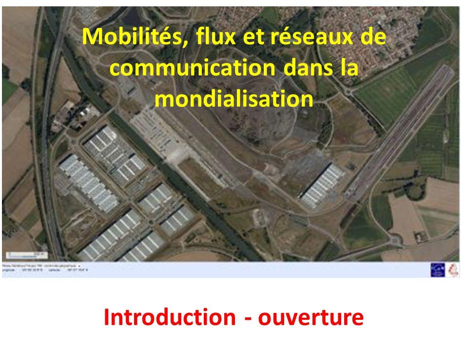 Mobilités, flux et réseaux de communication dans la mondialisation Introduction - ouverture