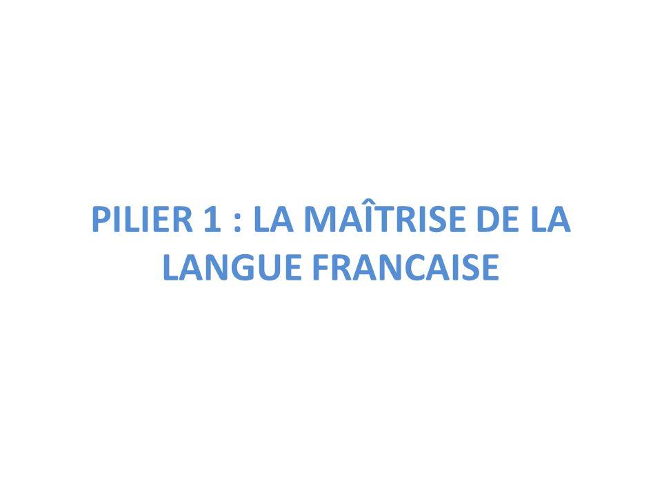 PILIER 1 : LA MAÎTRISE DE LA LANGUE FRANCAISE