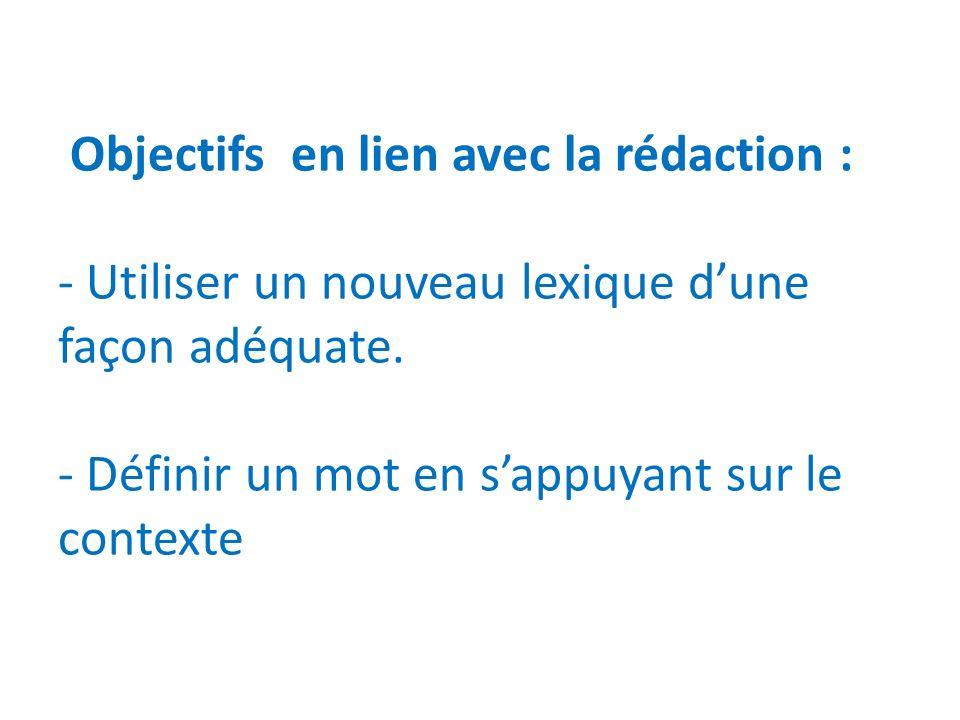 Objectifs en lien avec la rédaction : - Utiliser un nouveau lexique dune façon adéquate.