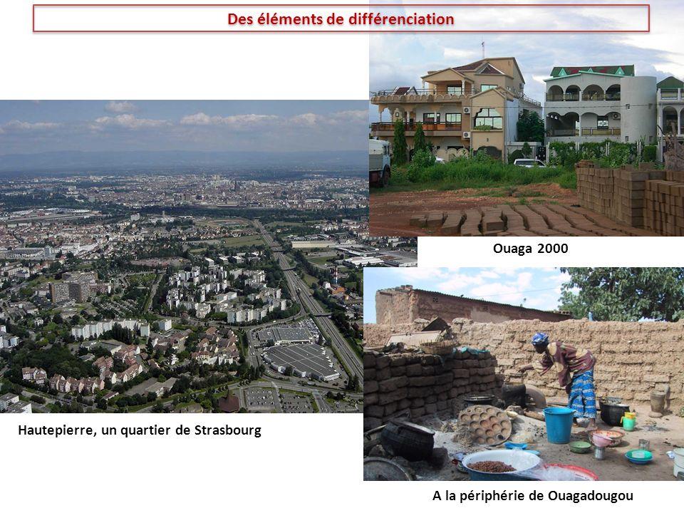 Des éléments de différenciation Hautepierre, un quartier de Strasbourg Ouaga 2000 A la périphérie de Ouagadougou