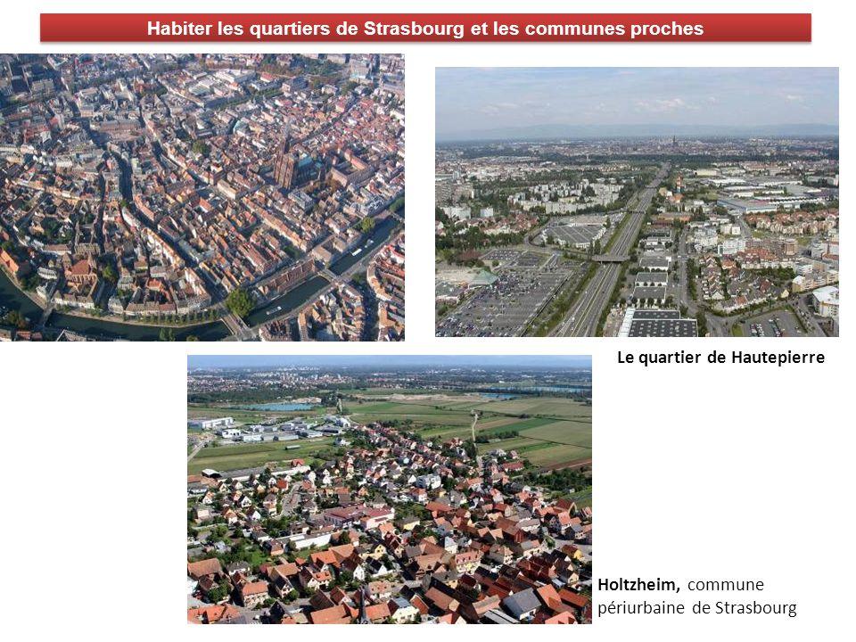 Habiter les quartiers de Strasbourg et les communes proches Holtzheim, commune périurbaine de Strasbourg Le quartier de Hautepierre