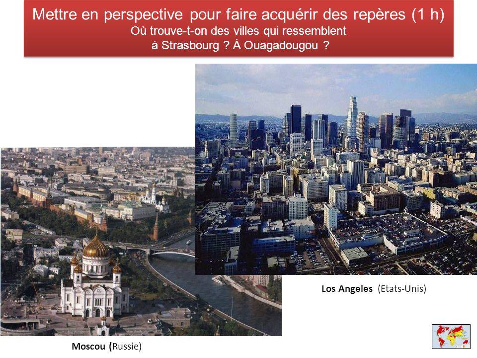Mettre en perspective pour faire acquérir des repères (1 h) Où trouve-t-on des villes qui ressemblent à Strasbourg ? À Ouagadougou ? Moscou (Russie) L