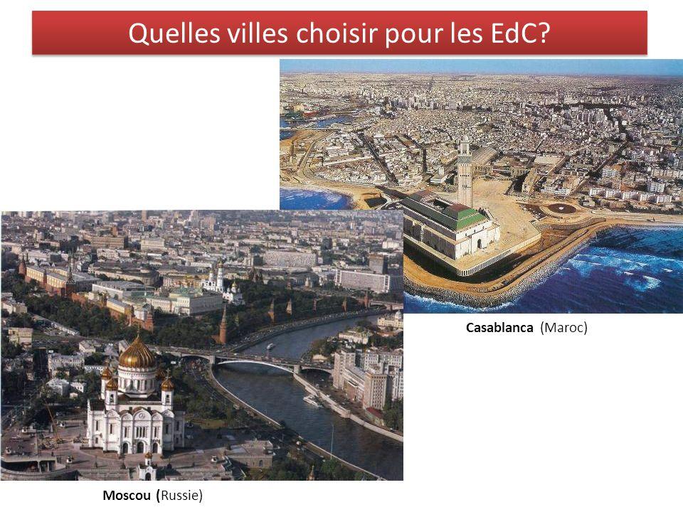 Quelles villes choisir pour les EdC? Casablanca (Maroc) Moscou (Russie)