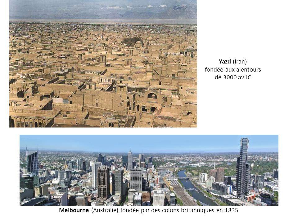 Yazd (Iran) fondée aux alentours de 3000 av JC Melbourne (Australie) fondée par des colons britanniques en 1835