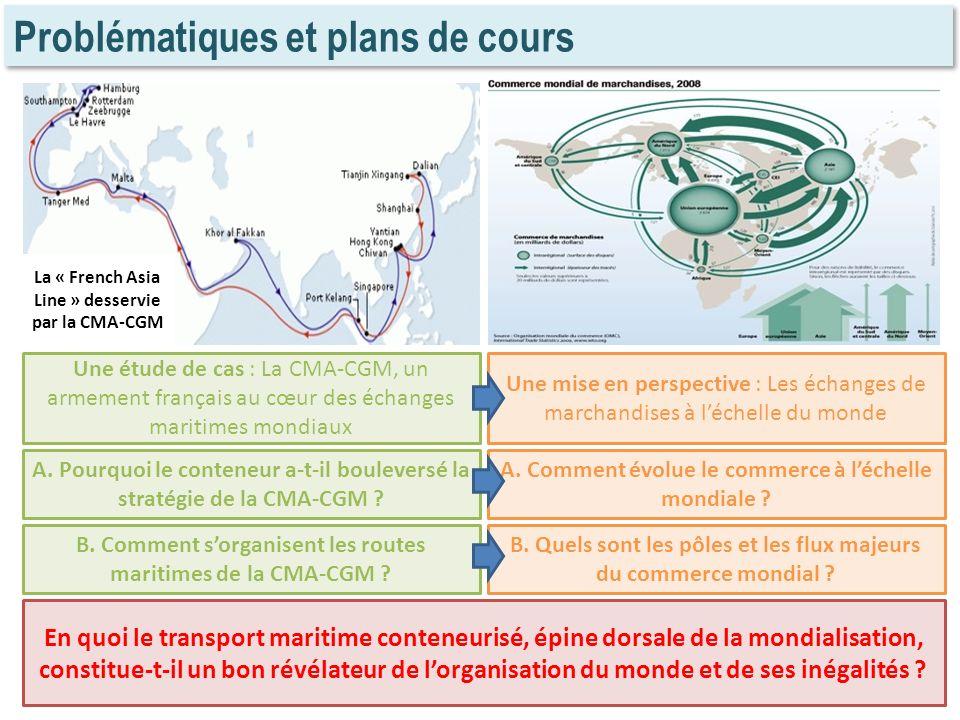 Problématiques et plans de cours Une étude de cas : La CMA-CGM, un armement français au cœur des échanges maritimes mondiaux Une mise en perspective :