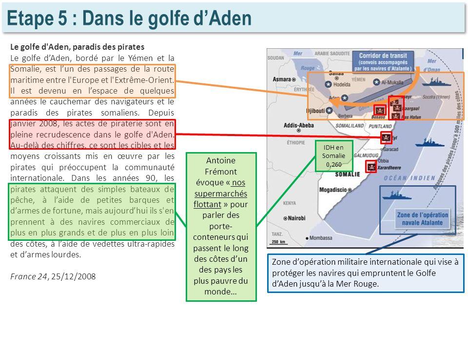 Etape 5 : Dans le golfe dAden Le golfe d'Aden, paradis des pirates Le golfe dAden, bordé par le Yémen et la Somalie, est lun des passages de la route