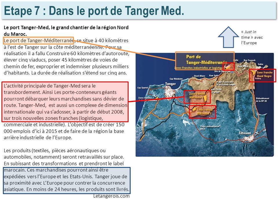 Etape 7 : Dans le port de Tanger Med. Le port Tanger-Med, le grand chantier de la région Nord du Maroc. Le port de Tanger-Méditerranée, se situe à 40