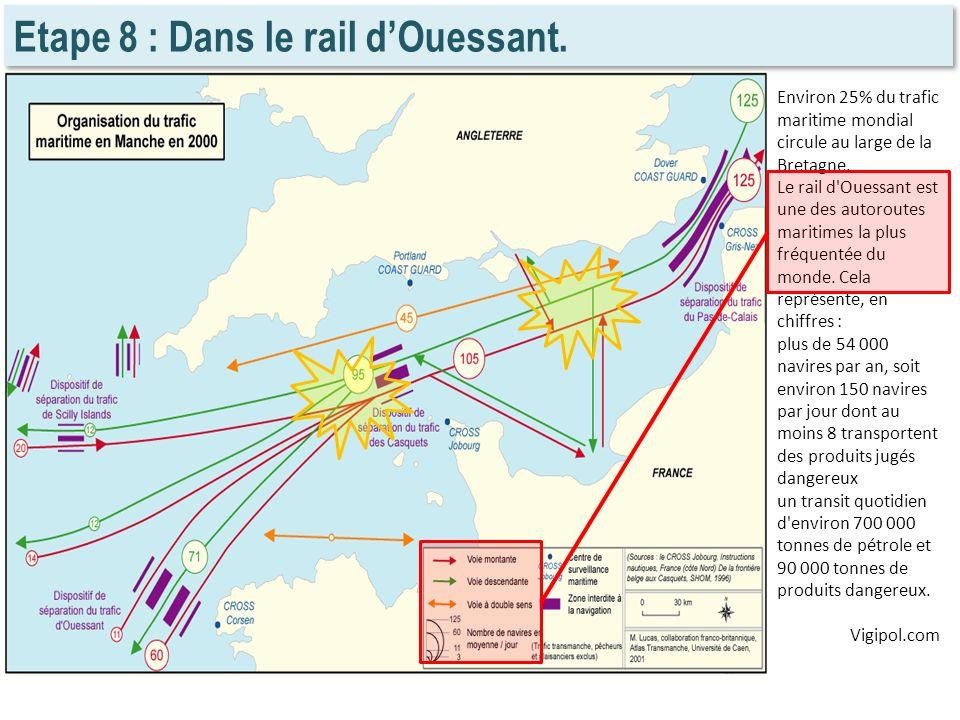 Etape 8 : Dans le rail dOuessant. Environ 25% du trafic maritime mondial circule au large de la Bretagne. Le rail d'Ouessant est une des autoroutes ma