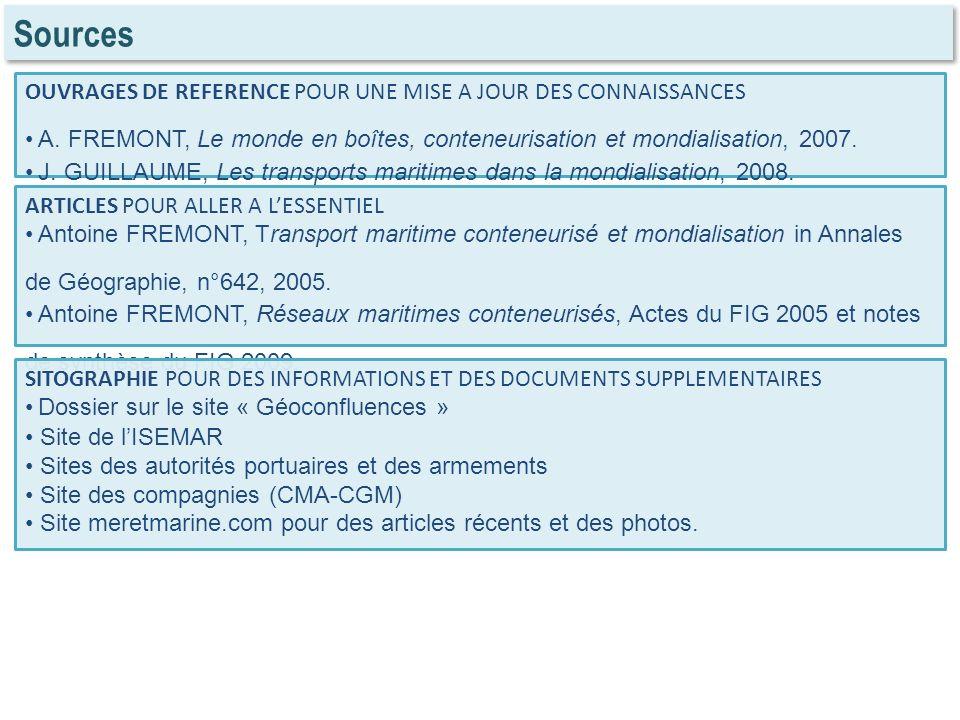 Sources OUVRAGES DE REFERENCE POUR UNE MISE A JOUR DES CONNAISSANCES A. FREMONT, Le monde en boîtes, conteneurisation et mondialisation, 2007. J. GUIL