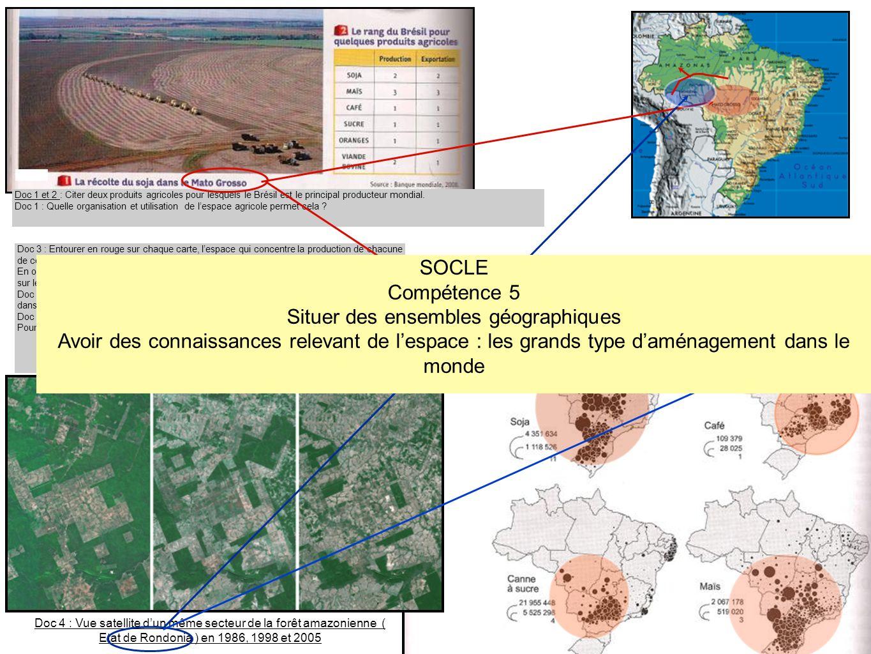 Doc 4 : Vue satellite dun même secteur de la forêt amazonienne ( Etat de Rondonia ) en 1986, 1998 et 2005 Doc 3 : La production de quelques produits commerciale, in Théry, Le Brésil Doc 1 Doc 1 et 2 : Citer deux produits agricoles pour lesquels le Brésil est le principal producteur mondial.