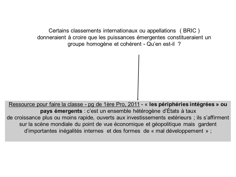 Certains classements internationaux ou appellations ( BRIC ) donneraient à croire que les puissances émergentes constitueraient un groupe homogène et cohérent - Quen est-il .