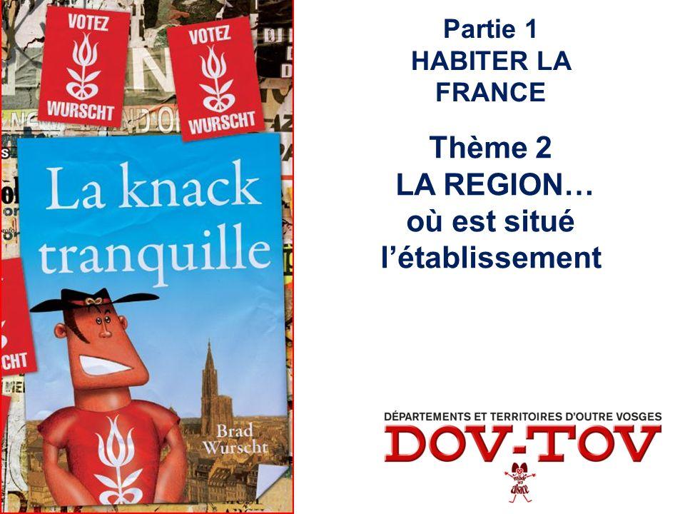 Partie 1 HABITER LA FRANCE Thème 2 LA REGION… où est situé létablissement
