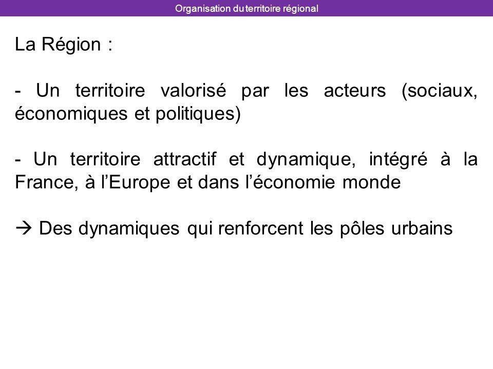 La Région : - Un territoire valorisé par les acteurs (sociaux, économiques et politiques) - Un territoire attractif et dynamique, intégré à la France,
