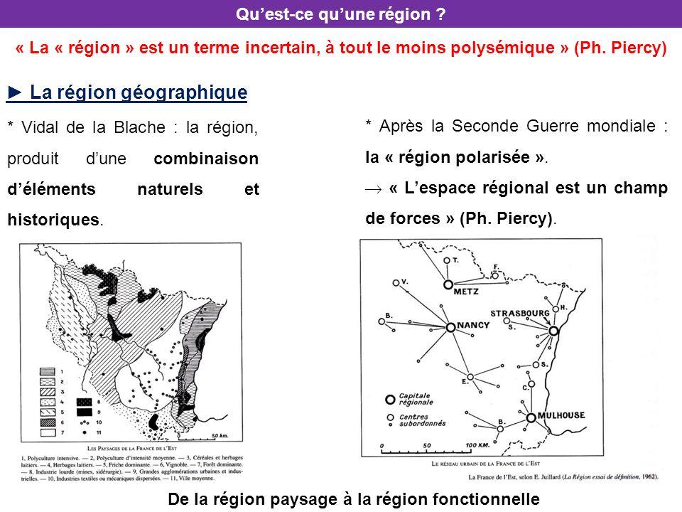 * Vidal de la Blache : la région, produit dune combinaison déléments naturels et historiques. Quest-ce quune région ? * Après la Seconde Guerre mondia