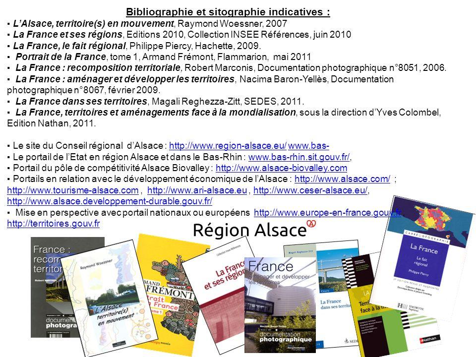 Bibliographie et sitographie indicatives : LAlsace, territoire(s) en mouvement, Raymond Woessner, 2007 La France et ses régions, Editions 2010, Collec