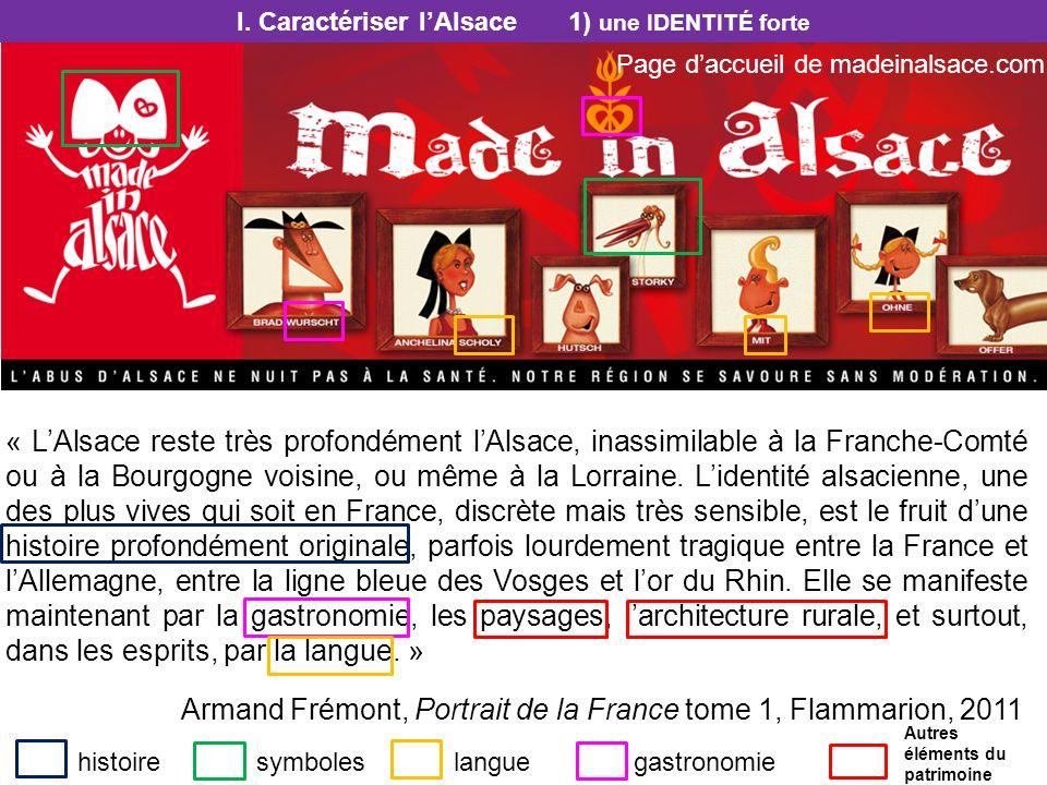 I. Caractériser lAlsace 1) une IDENTITÉ forte « LAlsace reste très profondément lAlsace, inassimilable à la Franche-Comté ou à la Bourgogne voisine, o
