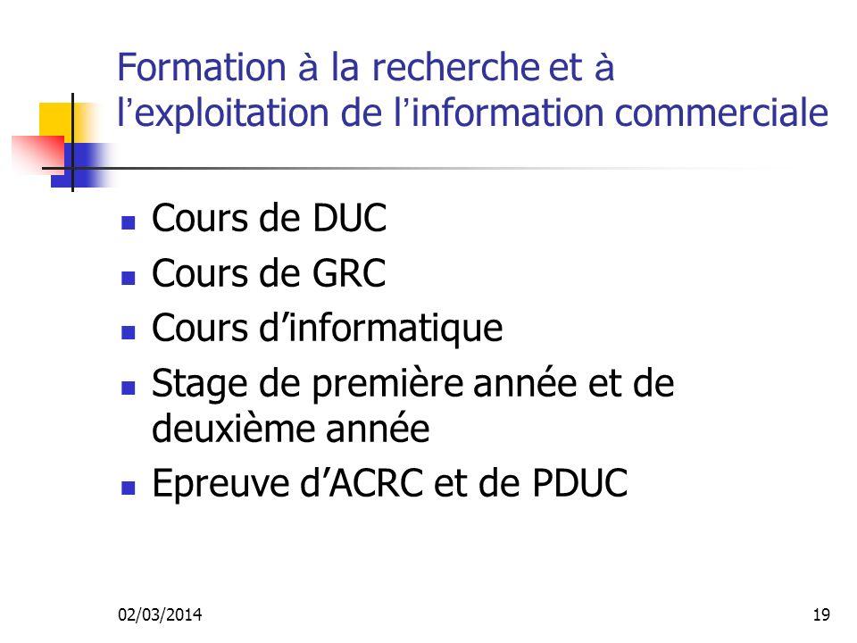 02/03/201418 Rechercher et exploiter l information n é cessaire à l activit é commerciale Organiser linformation commerciale et sa circulation Recherc