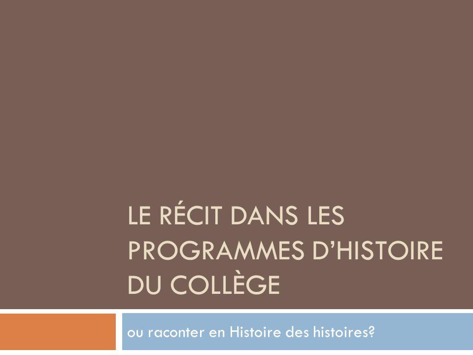 LE RÉCIT DANS LES PROGRAMMES DHISTOIRE DU COLLÈGE ou raconter en Histoire des histoires?