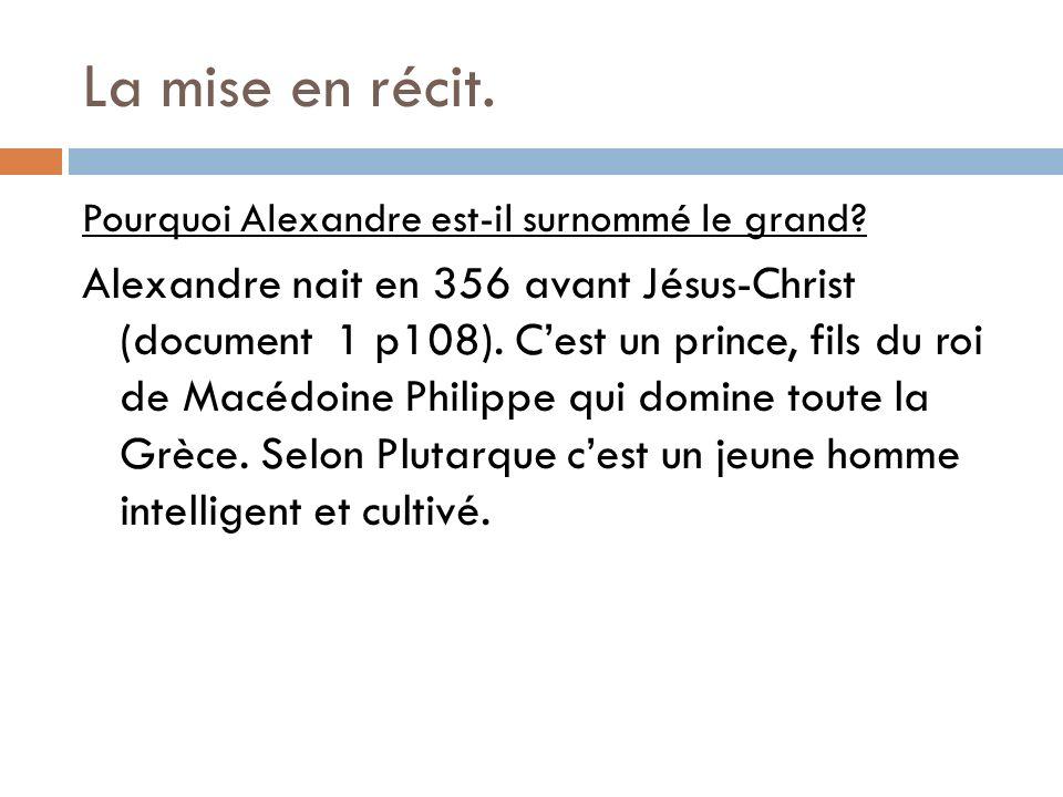 La mise en récit.Pourquoi Alexandre est-il surnommé le grand.