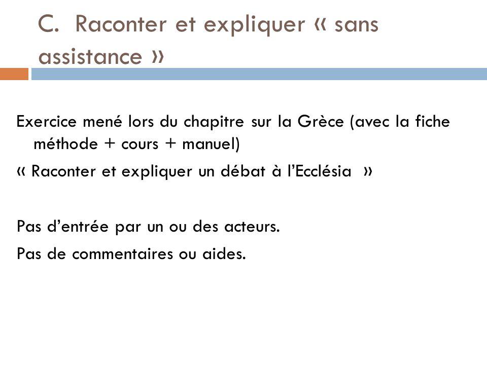 C. Raconter et expliquer « sans assistance » Exercice mené lors du chapitre sur la Grèce (avec la fiche méthode + cours + manuel) « Raconter et expliq